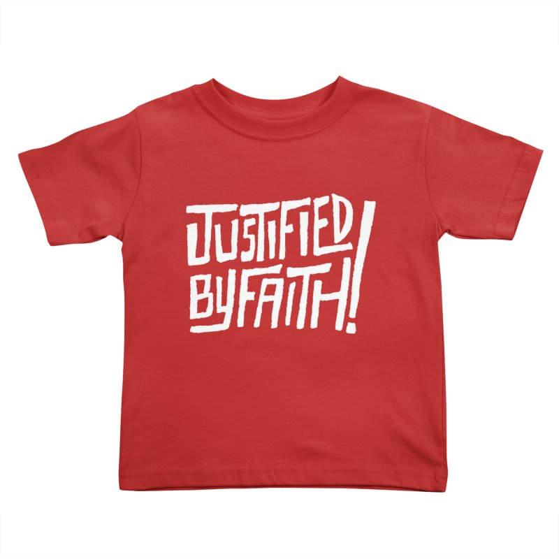 Justified by Faith! Kids Toddler T-Shirt by Reformed Christian Goods & Clothing
