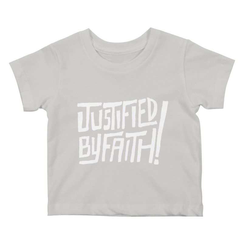 Justified by Faith! Kids Baby T-Shirt by Reformed Christian Goods & Clothing