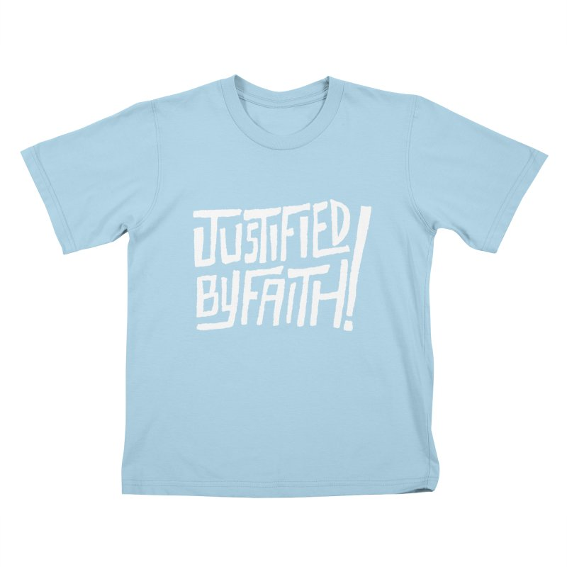 Justified by Faith! Kids T-shirt by Reformed Christian Goods & Clothing