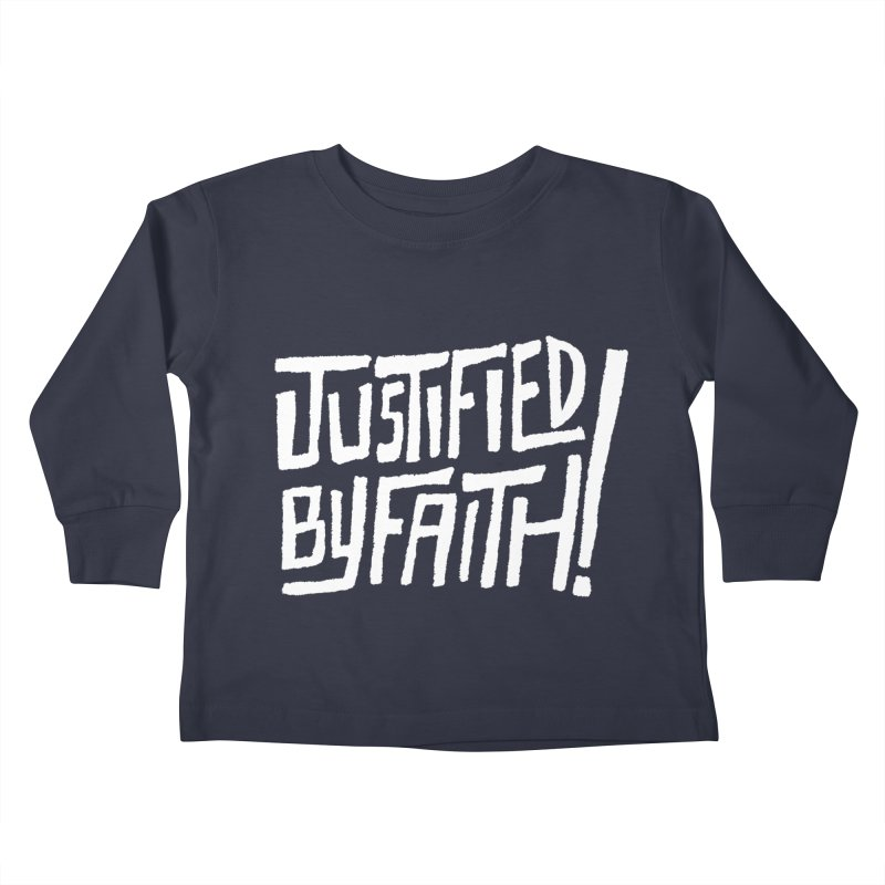 Justified by Faith! Kids Toddler Longsleeve T-Shirt by Reformed Christian Goods & Clothing