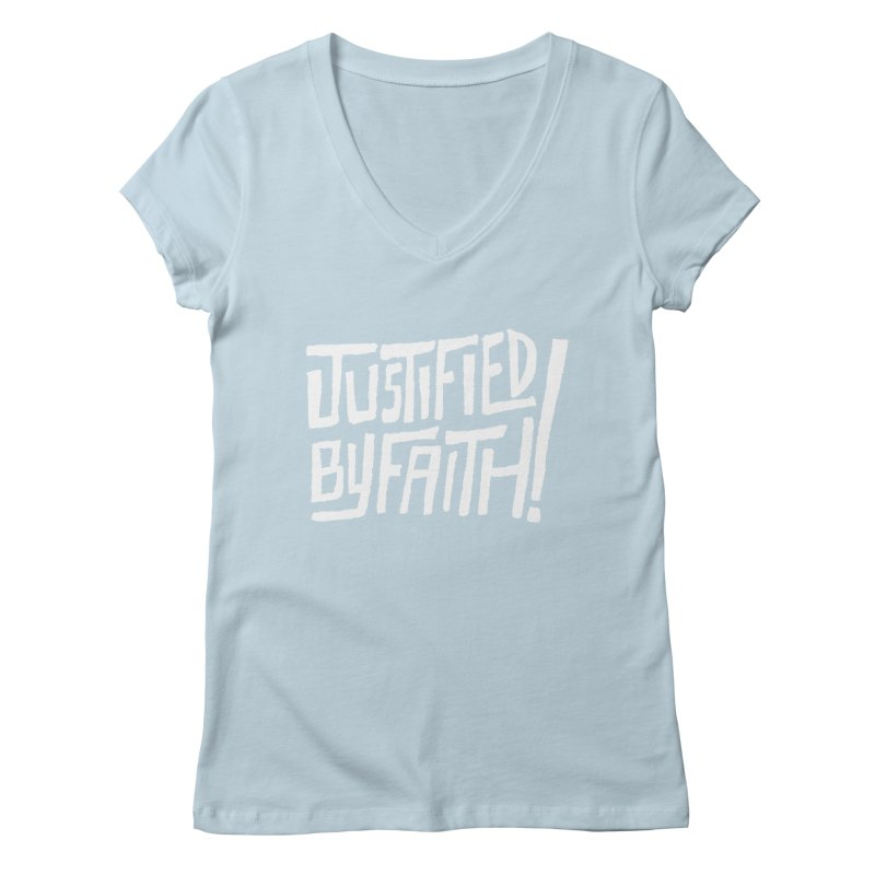 Justified by Faith! Women's V-Neck by Reformed Christian Goods & Clothing