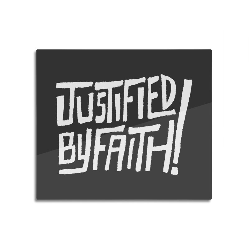 Justified by Faith! Home Mounted Aluminum Print by Reformed Christian Goods & Clothing
