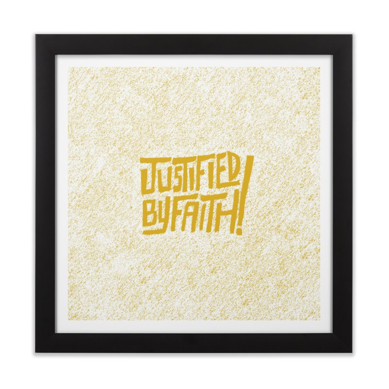 Justified by Faith! (gold) Home Framed Fine Art Print by Reformed Christian Goods & Clothing