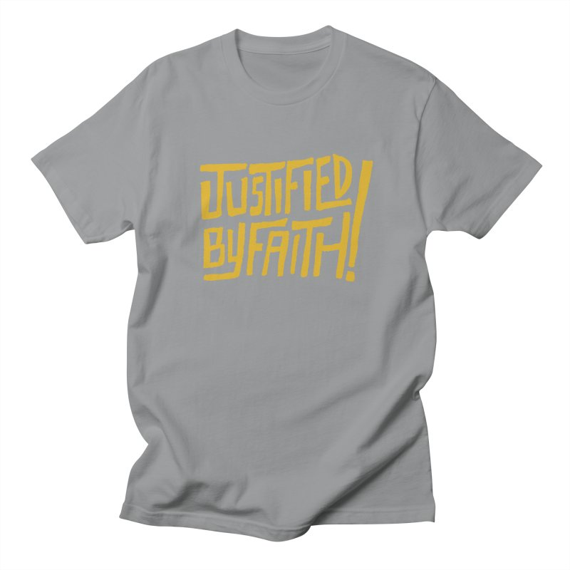 Justified by Faith! (gold) Women's Regular Unisex T-Shirt by A Worthy Manner Goods & Clothing