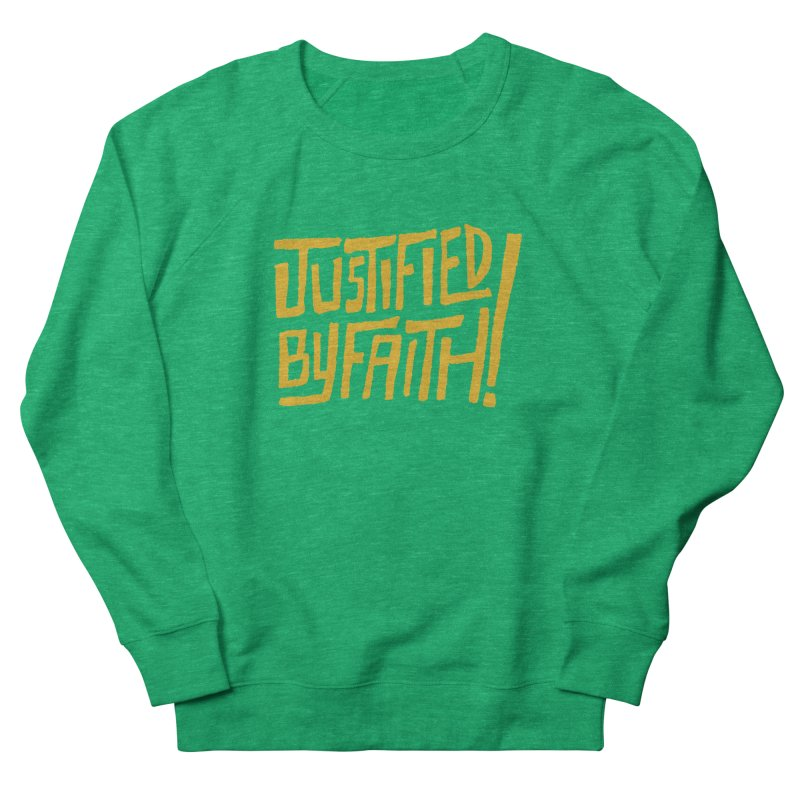 Justified by Faith! (gold) Women's Sweatshirt by A Worthy Manner Goods & Clothing