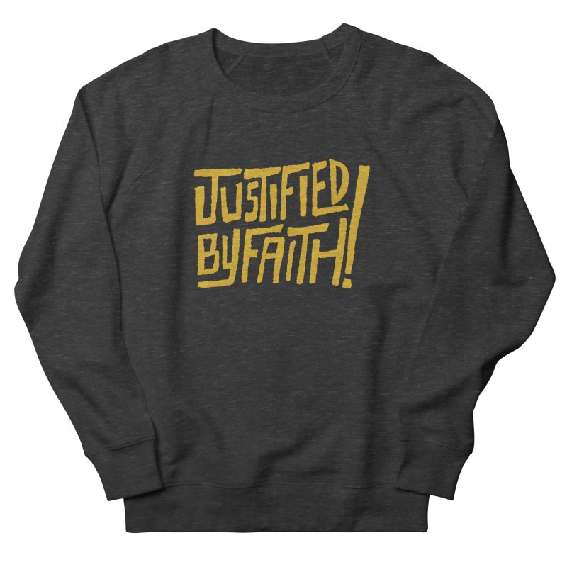 Justified by Faith! (gold) Women's French Terry Sweatshirt by Reformed Christian Goods & Clothing