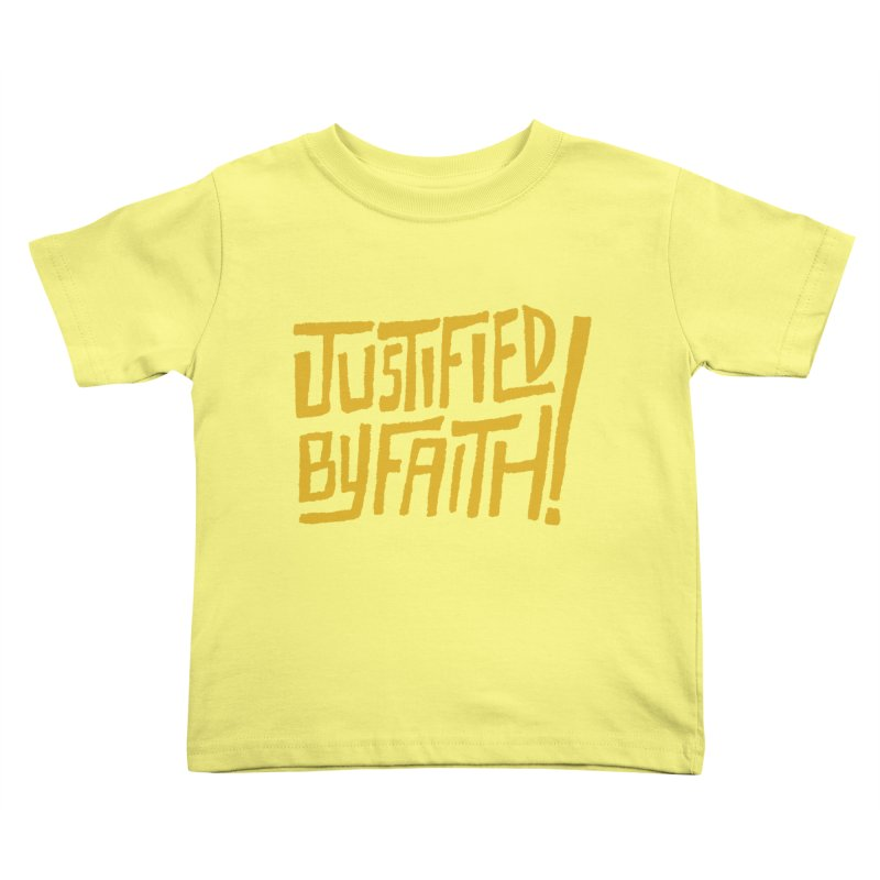 Justified by Faith! (gold) Kids Toddler T-Shirt by Reformed Christian Goods & Clothing