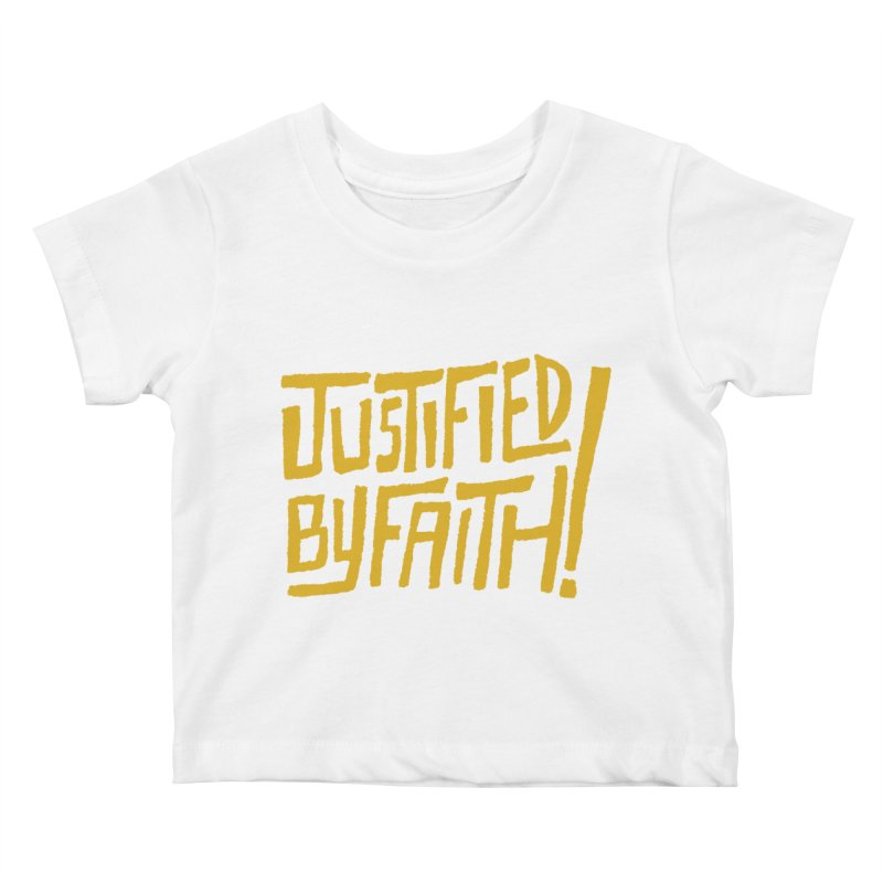 Justified by Faith! (gold) Kids Baby T-Shirt by Reformed Christian Goods & Clothing