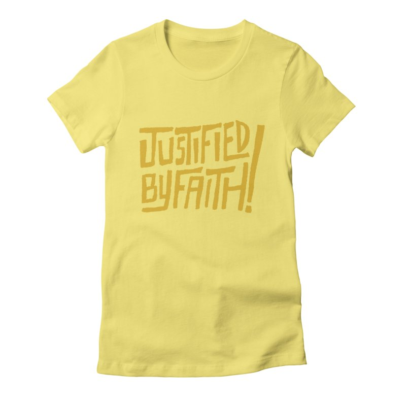 Justified by Faith! (gold) Women's Fitted T-Shirt by Reformed Christian Goods & Clothing
