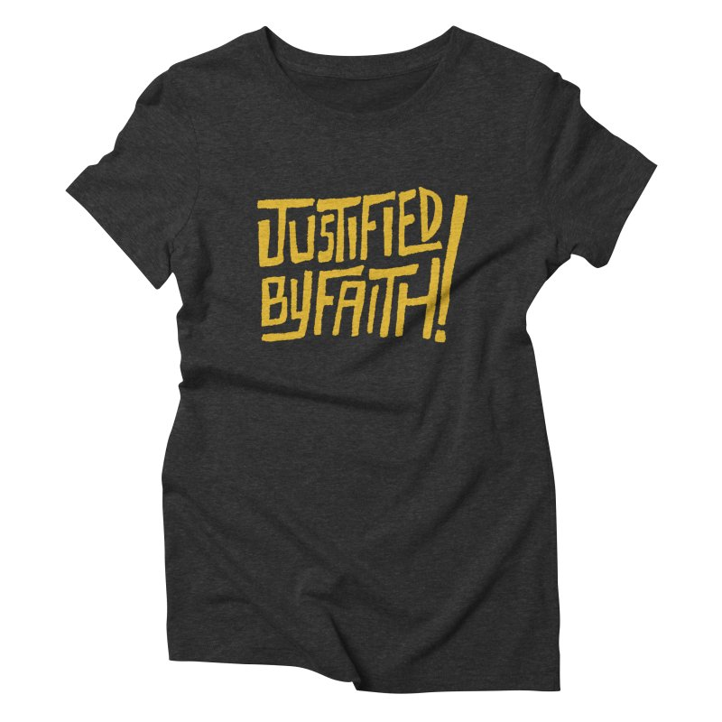 Justified by Faith! (gold) Women's Triblend T-Shirt by Reformed Christian Goods & Clothing