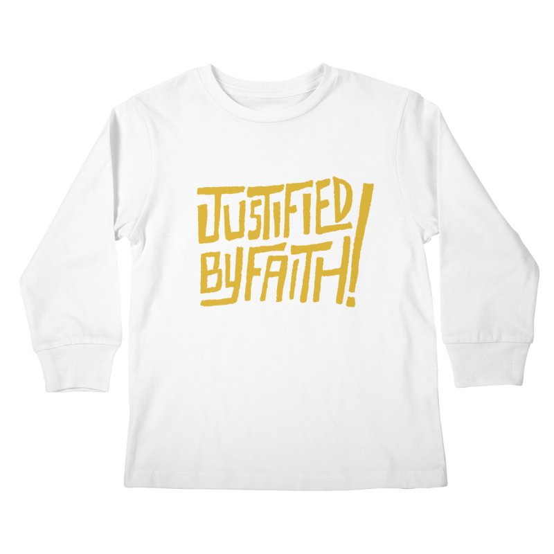 Justified by Faith! (gold) Kids Longsleeve T-Shirt by Reformed Christian Goods & Clothing