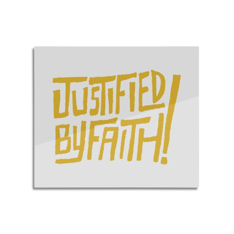 Justified by Faith! (gold) Home Mounted Aluminum Print by Reformed Christian Goods & Clothing
