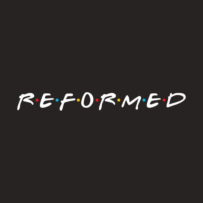 Reformed (Friends) by Reformed Christian Goods & Clothing