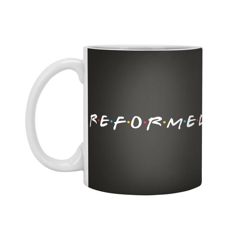 Reformed (Friends) Accessories Standard Mug by Reformed Christian Goods & Clothing