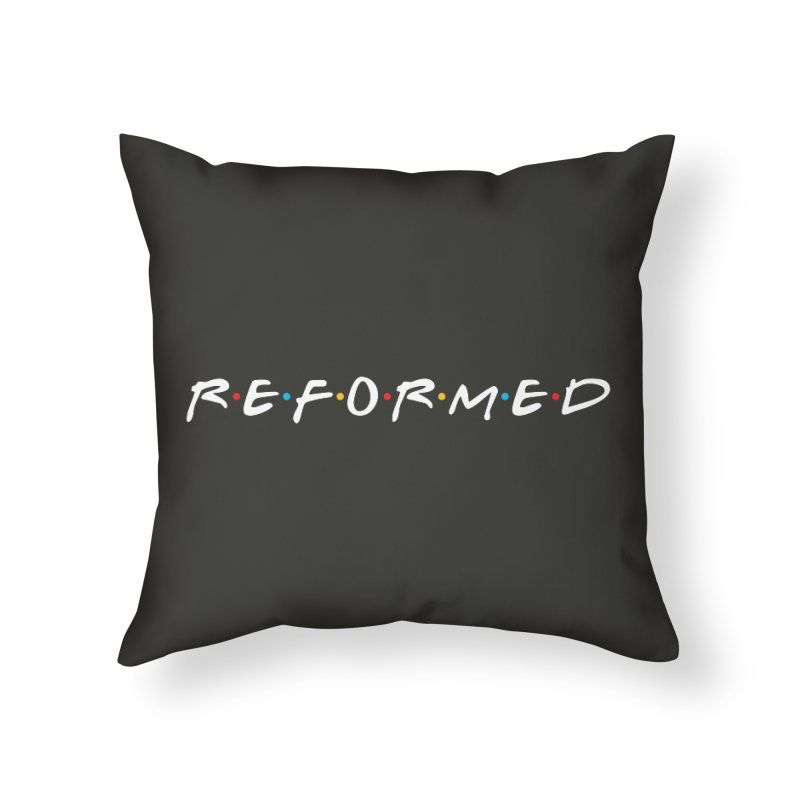 Reformed (Friends) Home Throw Pillow by Reformed Christian Goods & Clothing