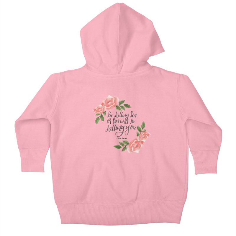 """""""Be Killing Sin or Sin Will Be Killing You"""" - John Owen   Flowers Kids Baby Zip-Up Hoody by Reformed Christian Goods & Clothing"""