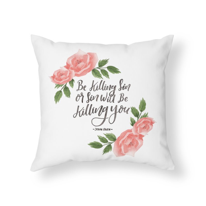 """""""Be Killing Sin or Sin Will Be Killing You"""" - John Owen   Flowers Home Throw Pillow by Reformed Christian Goods & Clothing"""