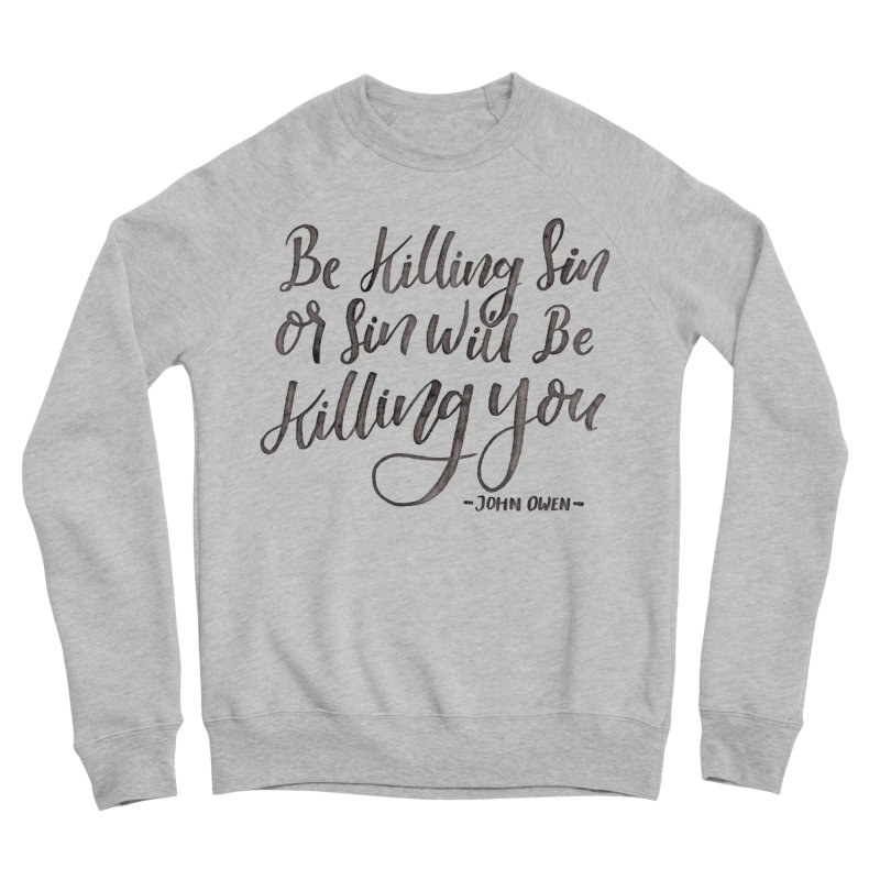 """Be Killing Sin or Sin Will Be Killing You"" - John Owen Men's Sponge Fleece Sweatshirt by Reformed Christian Goods & Clothing"