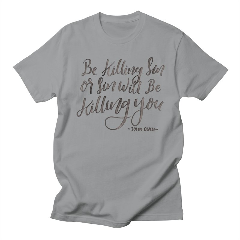 """Be Killing Sin or Sin Will Be Killing You"" - John Owen Men's Regular T-Shirt by Reformed Christian Goods & Clothing"