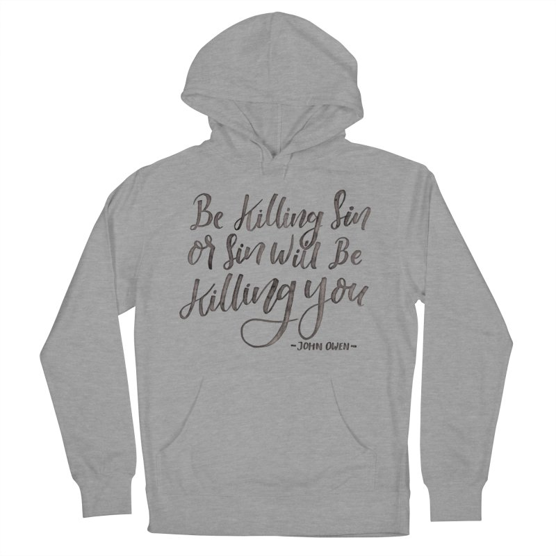 """Be Killing Sin or Sin Will Be Killing You"" - John Owen Men's French Terry Pullover Hoody by Reformed Christian Goods & Clothing"