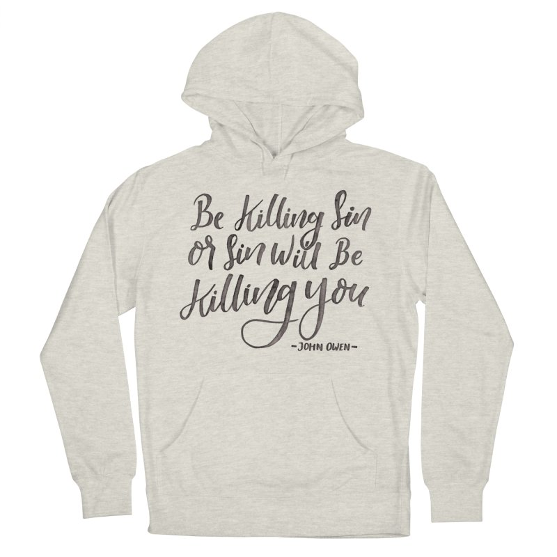 """""""Be Killing Sin or Sin Will Be Killing You"""" - John Owen Men's Pullover Hoody by Reformed Christian Goods & Clothing"""