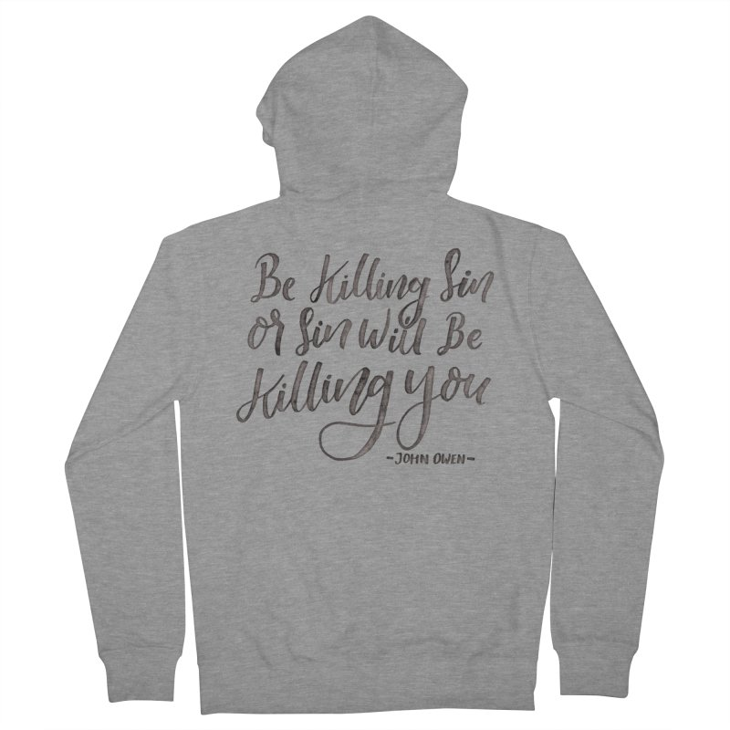 """Be Killing Sin or Sin Will Be Killing You"" - John Owen Men's French Terry Zip-Up Hoody by Reformed Christian Goods & Clothing"