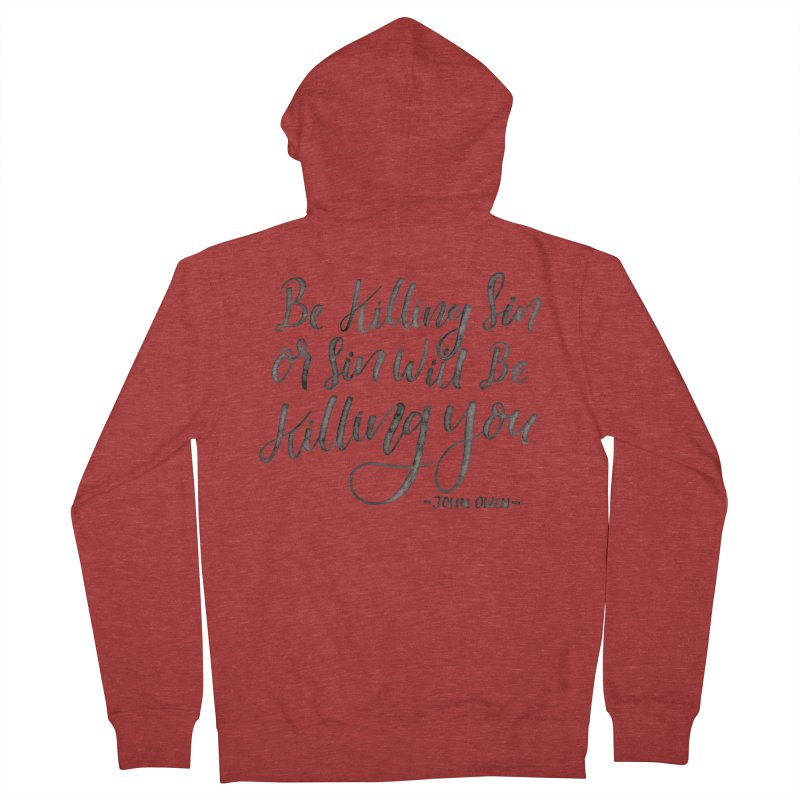 """""""Be Killing Sin or Sin Will Be Killing You"""" - John Owen Men's French Terry Zip-Up Hoody by Reformed Christian Goods & Clothing"""