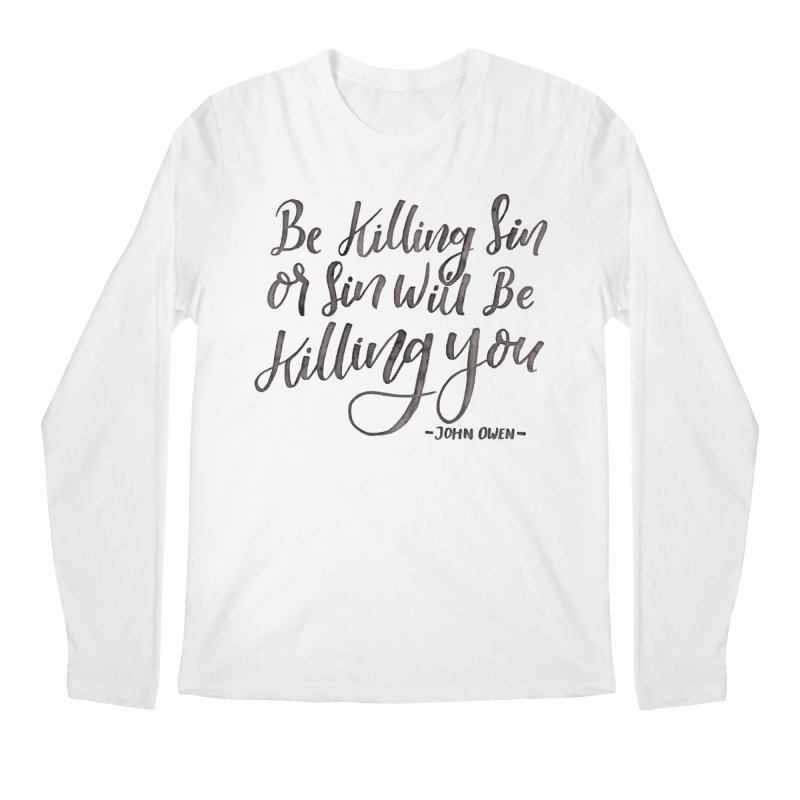 """Be Killing Sin or Sin Will Be Killing You"" - John Owen Men's Regular Longsleeve T-Shirt by Reformed Christian Goods & Clothing"