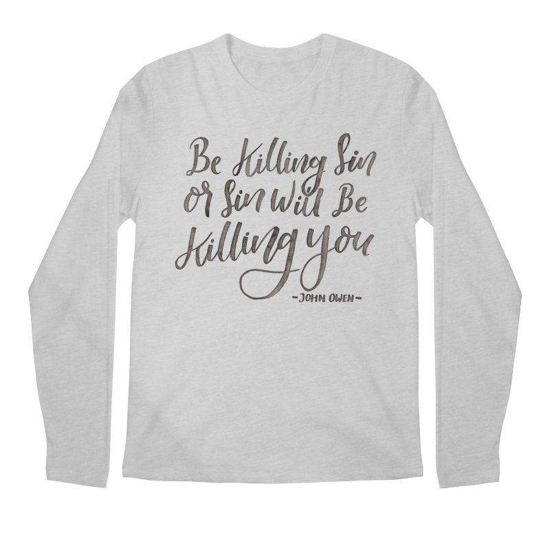 """""""Be Killing Sin or Sin Will Be Killing You"""" - John Owen Men's Longsleeve T-Shirt by A Worthy Manner Goods & Clothing"""