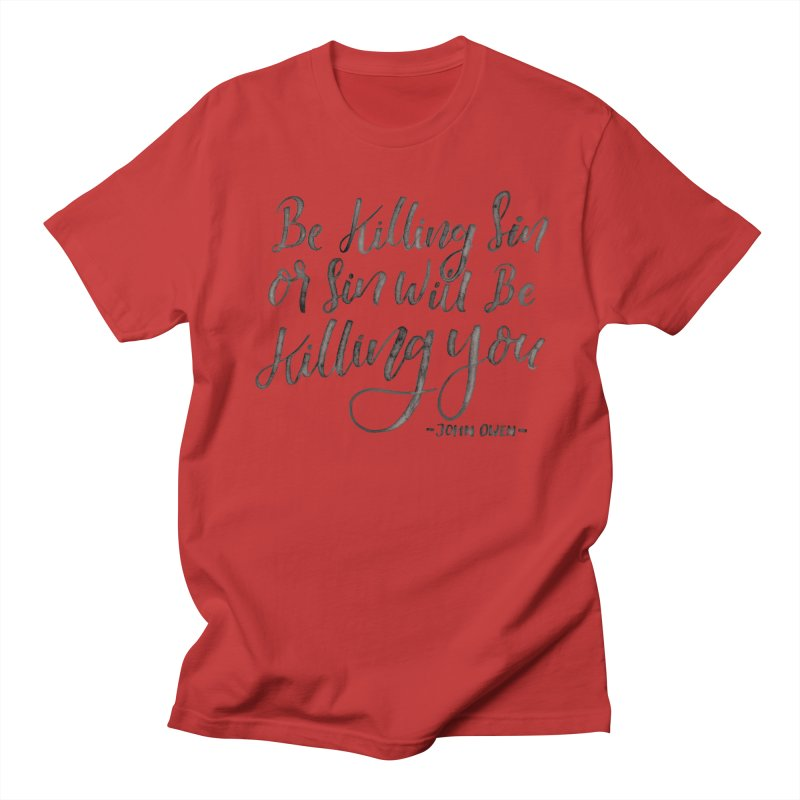"""""""Be Killing Sin or Sin Will Be Killing You"""" - John Owen Men's T-Shirt by A Worthy Manner Goods & Clothing"""