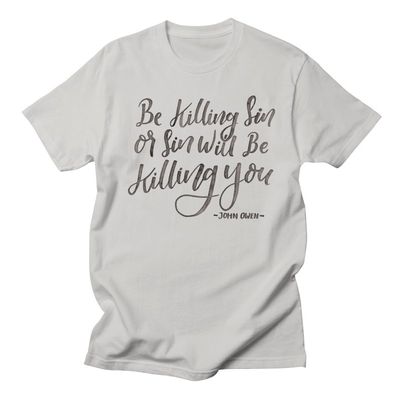 """Be Killing Sin or Sin Will Be Killing You"" - John Owen Men's T-Shirt by A Worthy Manner Goods & Clothing"