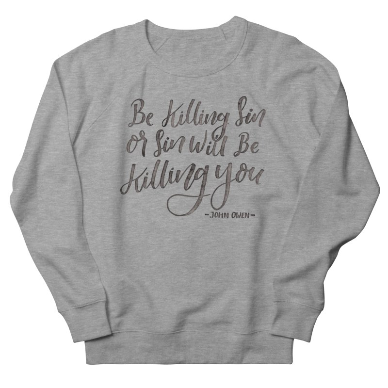 """Be Killing Sin or Sin Will Be Killing You"" - John Owen Men's French Terry Sweatshirt by Reformed Christian Goods & Clothing"