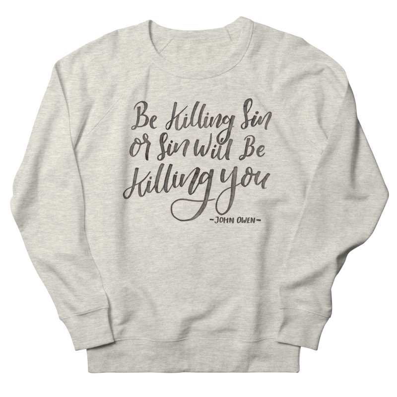 """Be Killing Sin or Sin Will Be Killing You"" - John Owen Men's Sweatshirt by A Worthy Manner Goods & Clothing"