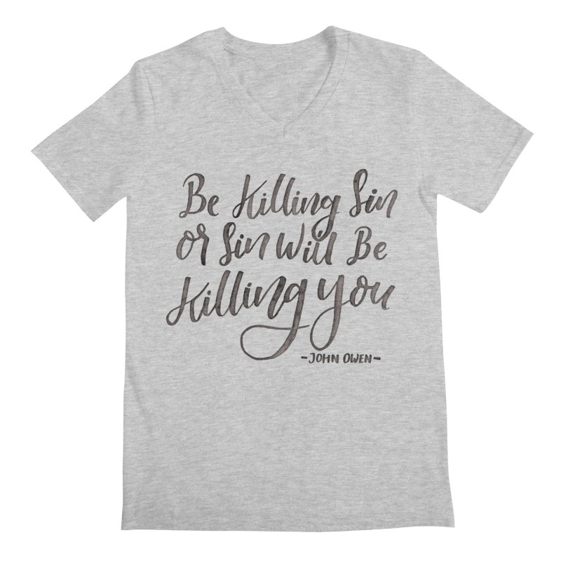 """Be Killing Sin or Sin Will Be Killing You"" - John Owen Men's V-Neck by Reformed Christian Goods & Clothing"