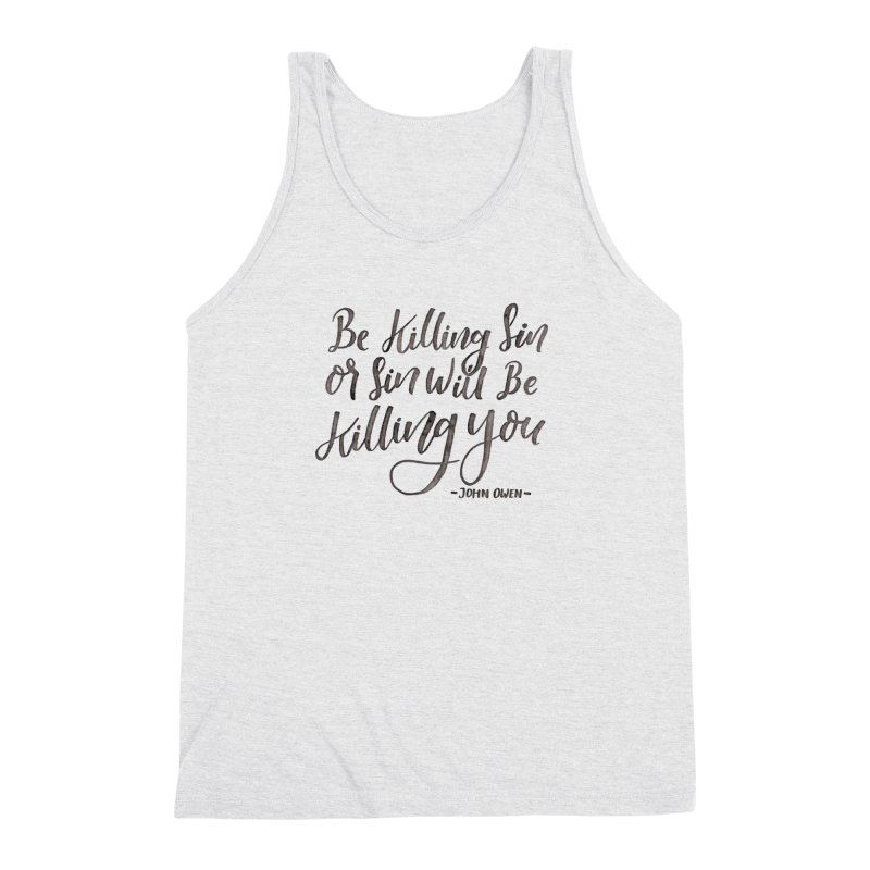 """""""Be Killing Sin or Sin Will Be Killing You"""" - John Owen Men's  by Reformed Christian Goods & Clothing"""