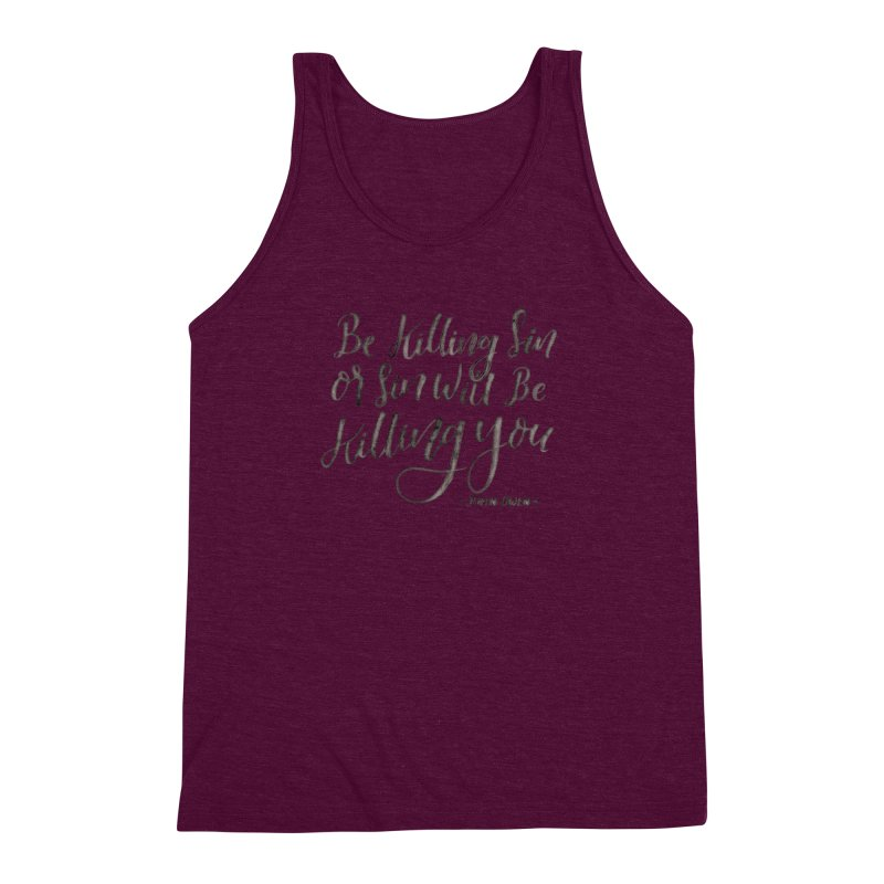 """""""Be Killing Sin or Sin Will Be Killing You"""" - John Owen Men's Triblend Tank by Reformed Christian Goods & Clothing"""