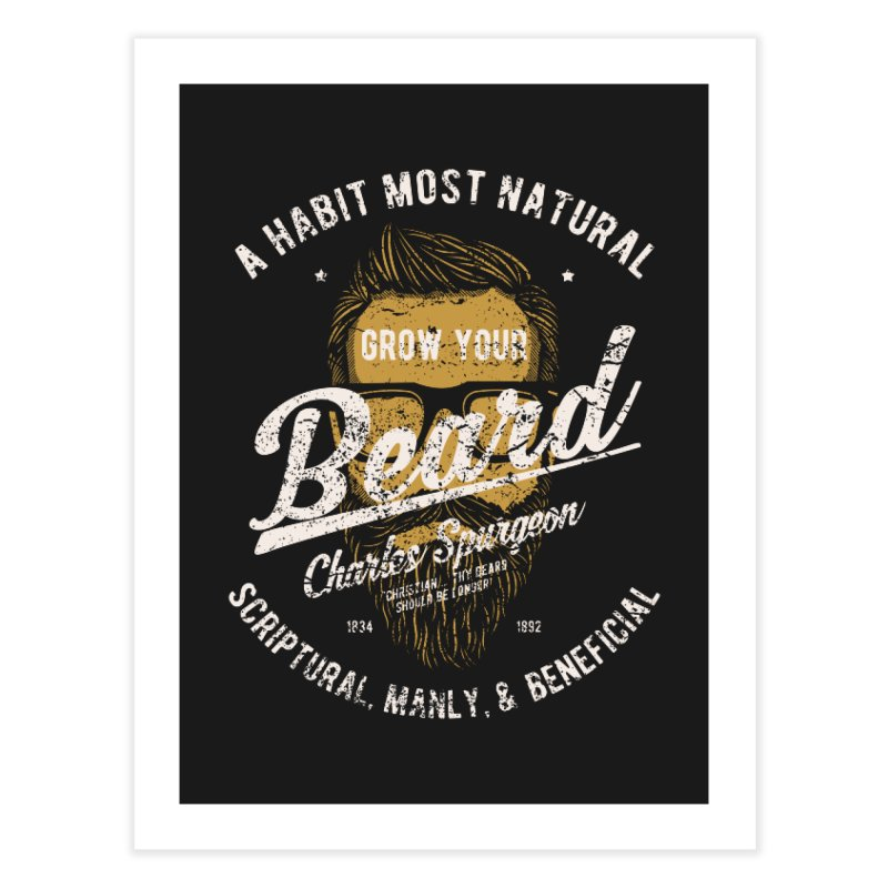 Grow Your Beard! | Charles Spurgeon | Gold & White Home Fine Art Print by Reformed Christian Goods & Clothing