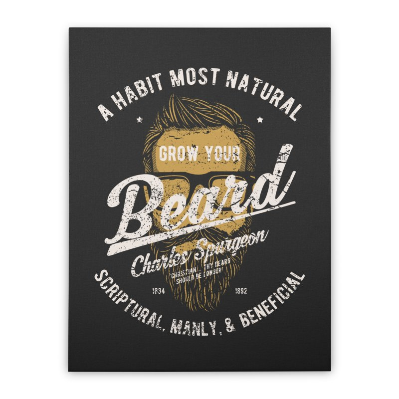 Grow Your Beard! | Charles Spurgeon | Gold & White Home Stretched Canvas by Reformed Christian Goods & Clothing
