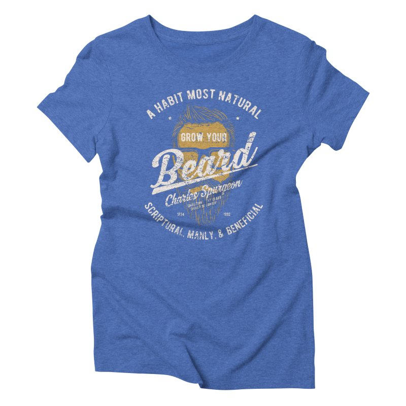 Grow Your Beard! | Charles Spurgeon | Gold & White Women's Triblend T-Shirt by A Worthy Manner Goods & Clothing