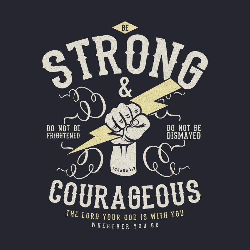 Be Strong and Courageous | Joshua 1:9 by Reformed Christian Goods & Clothing