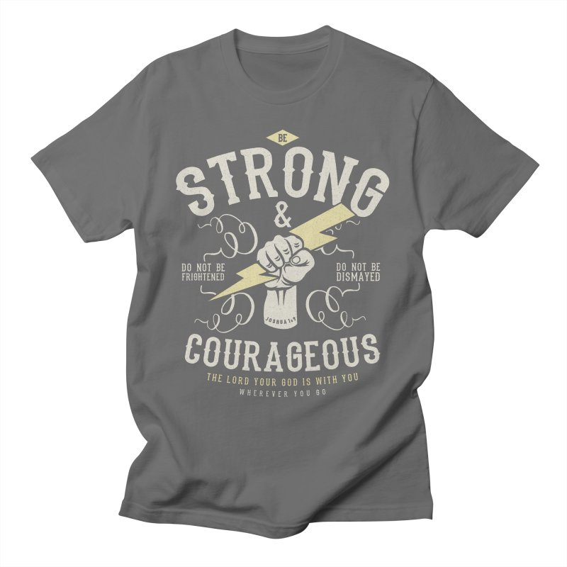Be Strong and Courageous | Joshua 1:9 Men's T-Shirt by A Worthy Manner Goods & Clothing