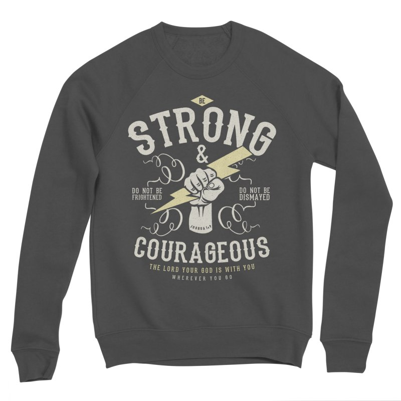 Be Strong and Courageous | Joshua 1:9 Men's Sponge Fleece Sweatshirt by Reformed Christian Goods & Clothing