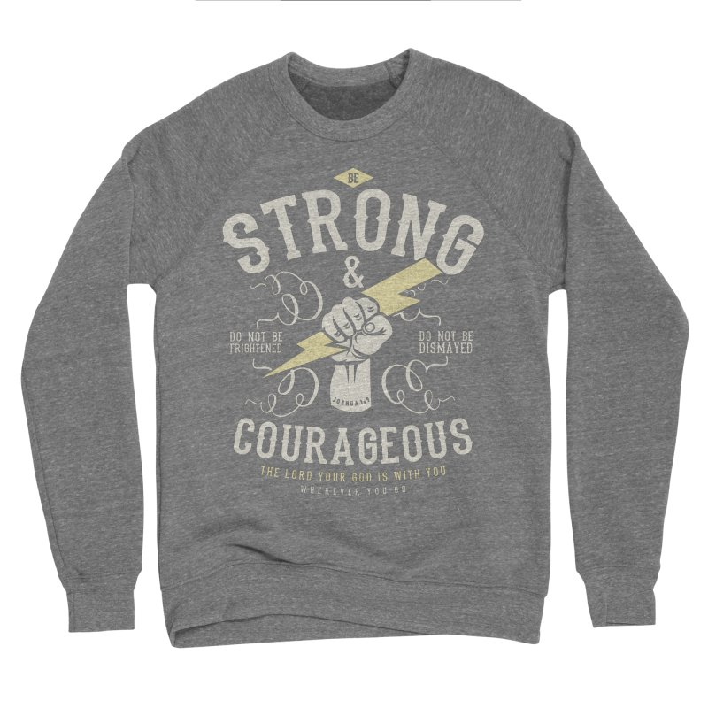 Be Strong and Courageous | Joshua 1:9 Men's Sponge Fleece Sweatshirt by A Worthy Manner Goods & Clothing