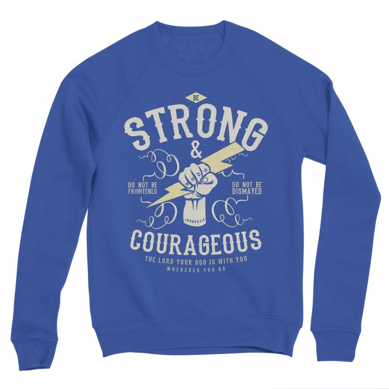 Be Strong and Courageous   Joshua 1:9 Men's Sponge Fleece Sweatshirt by A Worthy Manner Goods & Clothing