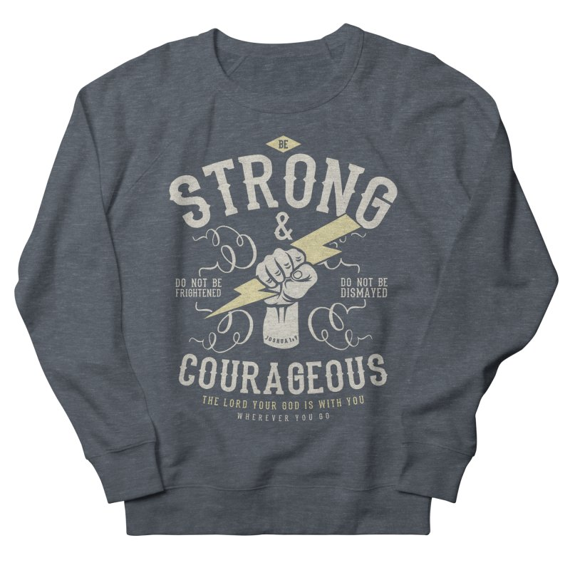 Be Strong and Courageous | Joshua 1:9 Men's French Terry Sweatshirt by Reformed Christian Goods & Clothing
