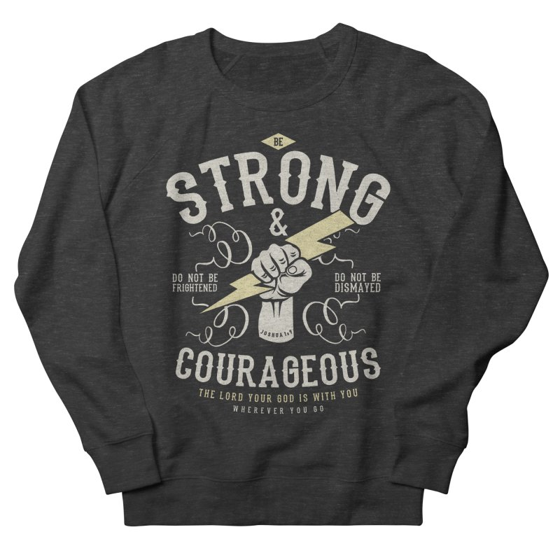 Be Strong and Courageous | Joshua 1:9 Men's French Terry Sweatshirt by A Worthy Manner Goods & Clothing