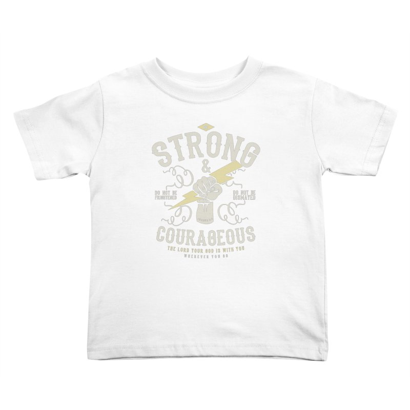 Be Strong and Courageous | Joshua 1:9 Kids Toddler T-Shirt by Reformed Christian Goods & Clothing