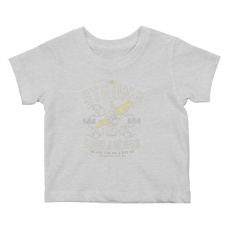 Be Strong and Courageous | Joshua 1:9 Kids Baby T-Shirt by Reformed Christian Goods & Clothing