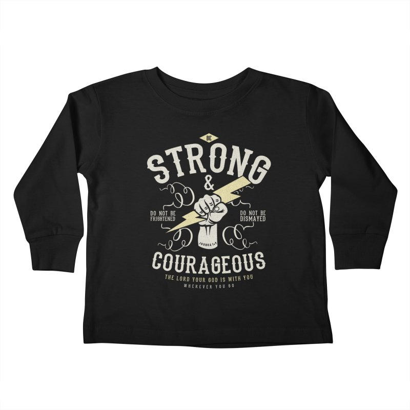 Be Strong and Courageous | Joshua 1:9 Kids Toddler Longsleeve T-Shirt by Reformed Christian Goods & Clothing
