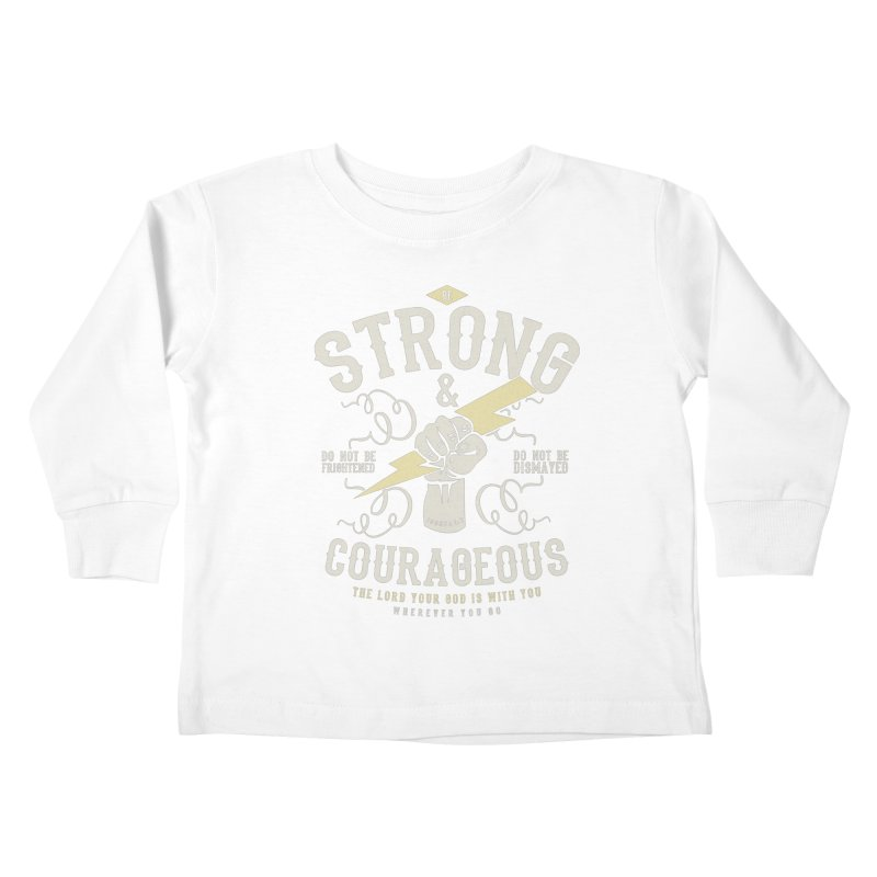 Be Strong and Courageous | Joshua 1:9 Kids Toddler Longsleeve T-Shirt by A Worthy Manner Goods & Clothing